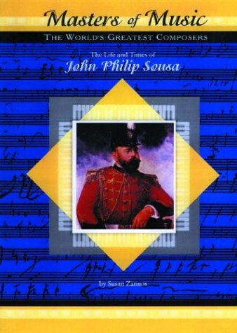 The Life & Times of John Philip Sousa (Masters of Music)