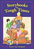 Storybooks for Tough Times, Laura K. Campbell and Laura Ann Campbell, 1555919642