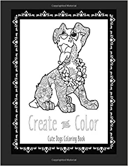 Amazon.com: Create and Color Cute Dogs Coloring Book: These ...