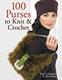 100 Purses to Knit and Crochet, Rita Weiss and Jean Leinhauser, 1402733488
