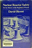 Nuclear Reactor Safety : On the History of the Regulatory Process, Okrent, David, 0299083500