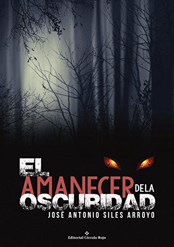 Portada del libro El amanecer de la oscuridad de Jose Antonio Siles Arroyo