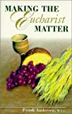 img - for Making The Eucharist Matter by Frank Andersen (1999-10-01) book / textbook / text book