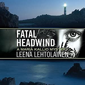Amazon.com: Fatal Headwind: Maria Kallio Mystery Series, Book 6 (Audible Audio Edition): Leena ...