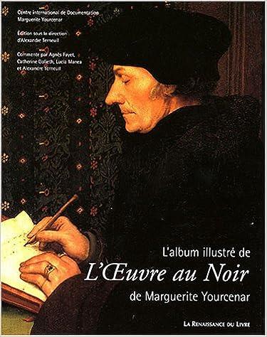 Livres gratuits en ligne L'Album illustré de L'OEuvre au Noir de Marguerite Yourcenar pdf
