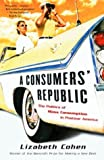 img - for A Consumers' Republic: The Politics of Mass Consumption in Postwar America book / textbook / text book