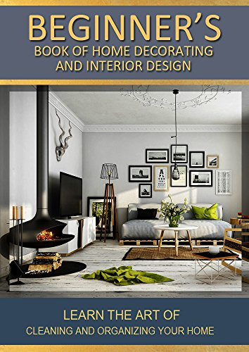 Beginners Book Of Home Decorating And Interior Design: Learn The Art Of Home  Interior Improvement