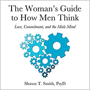 The Woman's Guide to How Men Think: Love, Commitment, and the Male Mind Audiobook