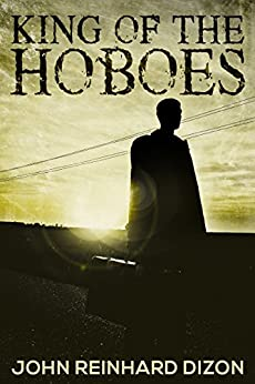 King of the Hoboes by [Dizon, John Reinhard]