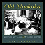 Old Muskoka: Century Cottages and Summer Estates
