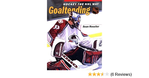 Amazon Hockey The NHL Way Goaltending 9781550545494 Sean Rossiter Books