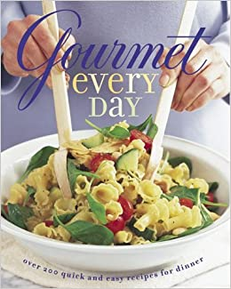 Gourmet Every Day Over 200 Quick And Easy Recipes For Dinner