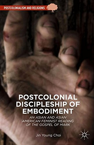 Postcolonial Discipleship of Embodiment: An Asian and Asian American Feminist Reading of the Gospel of Mark (Postcolonialism and Religions) ebook