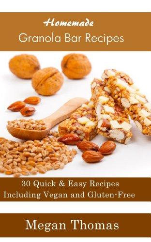 (Homemade Granola Bar Recipes - Including Vegan and Gluten-Free Granola Bar Recipes)