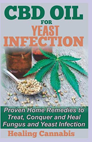 CBD Oil for Yeast Infection: Proven Home Remedies to Treat, Conquer and Heal Fungus and Yeast Infection