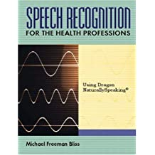 Speech Recognition for the Health Professions: Using Dragon Naturally Speaking