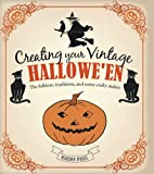 Creating Your Vintage Hallowe'en: The folklore, traditions, and some crafty makes