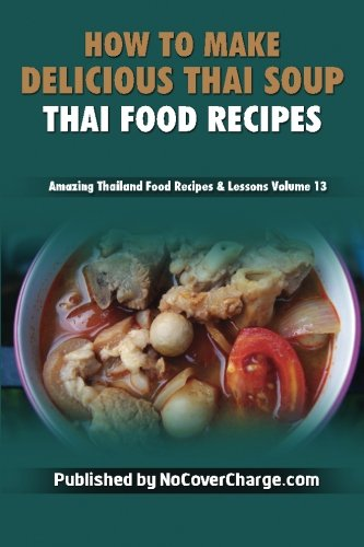 How to Make Delicious Thai Soup: Thai Food Recipes (Amazing Thailand Food Recipes & Lessons)