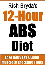 The 12 Hour Abs Diet for Men - Lose Belly Fat & Build Muscle at the Same Time! (English Edition)