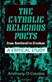 The Catholic Religious Poets from Southwell to Crashaw, Cousins, Anthony D., 0722015704