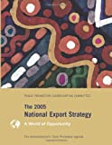 The 2005 National Export Strategy: the Administration?s Trade Promotion Agenda, a World of Opportunity, Trade Promotion Trade Promotion Coordinating Committee, 1494931354