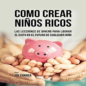 Como Crear Niños Ricos [How to Create Rich Kids] Audiobook