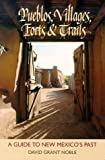 Pueblos Villages Forts and Trails : A Guide to New Mexico's Past, Noble, David Grant, 0826314856
