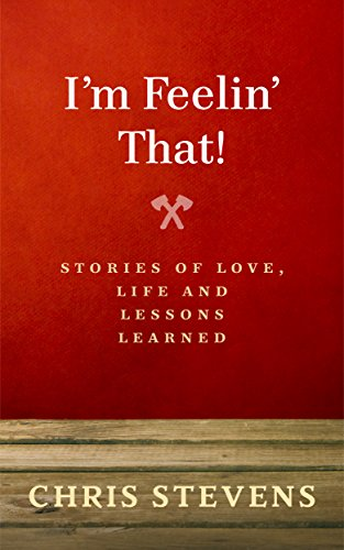 Search : I'm Feelin That!: Stories Of Love, Life and Lessons Learned