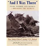 And I Was There : Breaking the Secrets - Pearl Harbor and Midway by Rear Admiral Edwin T. Layton (2001-05-15)