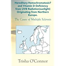 By Trisha O'Connor Hereditary Hemochromatosis? and Vitamin D Deficiency from Uvb Radiation (Sunlight) Originating from [Paperback]