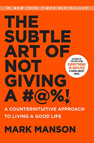 The Subtle Art of Not Giving a #@%!: A Counterintuitive Approach to Living a Good Life (The Subtle Life Of Not Giving A)
