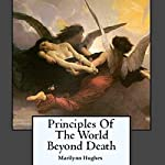 Principles of the World Beyond Death | Marilynn Hughes