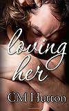 Loving Her, C. M. Hutton, 1493724533