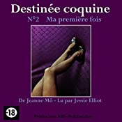 Ma première fois (Destinée coquine 2) | Jeanne M'Ô