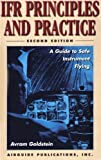 IFR Principles and Practice : A Guide to Safe Instrument Flying, Goldstein, Avram, 0934754047