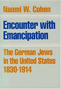 Encounter With Emancipation: The German Jews in the United States, 1830-1914
