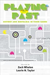 Playing the Past: History and Nostalgia in Video Games Kindle Edition