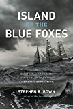 Image of Island of the Blue Foxes: Disaster and Triumph on the World's Greatest Scientific Expedition (A Merloyd Lawrence Book)