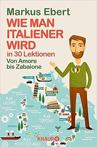 Wie Man Italiener Wird In 30 Lektionen Come Diventare Italiano In