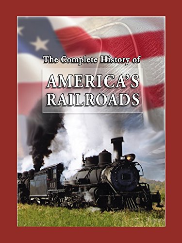 Live Steam Trains - The Complete History of America's Railroads