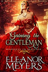 Gaining The Gentleman (Madness in Mayfair) (A Regency Romance Book)