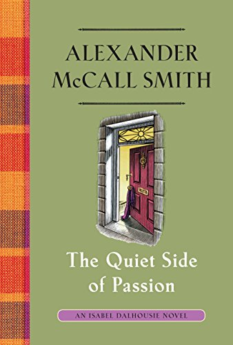 The Quiet Side of Passion: An Isabel Dalhousie Novel (12) (Isabel Dalhousie Series) by [McCall Smith, Alexander]