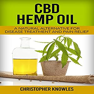 CBD Hemp Oil: A Natural Alternative for Disease Treatment and Pain Relief Audiobook