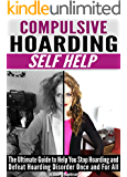 Compulsive Hoarding: Self Help ~ The Ultimate Guide to Help You Stop Hoarding and Defeat Hoarding Disorder Once and For All