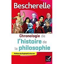 Bescherelle Chronologie de l'histoire de la philosophie : de la philosophie orientale au XXIe siècle (Chronologies) (French Edition)