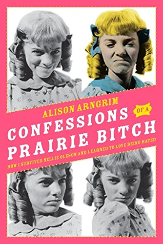 Confessions of a Prairie Bitch: How I Survived Nellie Oleson and Learned to Love Being Hated by It Books