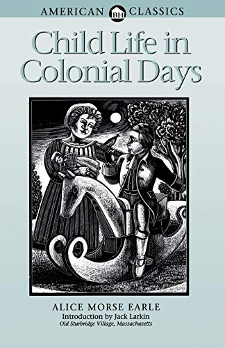 Child Life in Colonial Days (American Classics)