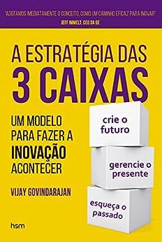 A estratégia das 3 caixas: Um modelo para fazer a inovação acontecer por [Govindarajan, Vijay]