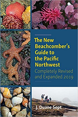 Completely Revised and Expanded 2019 The New Beachcombers Guide to the Pacific Northwest