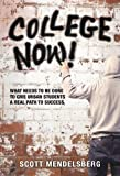 College Now! What Needs to Be Done to Give Urban Students a Real Path to Success, Mendelsberg, Scott, 080775563X